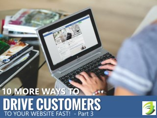 10 More Ways to Drive Customers To Your Website Fast! Part 3
