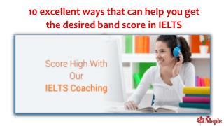 10 excellent ways that can help you get the desired band score in IELTS