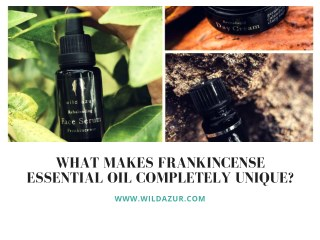 What Makes Frankincense Essential Oil Completely Unique?