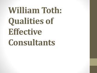 William Toth Qualities of Effective Consultants