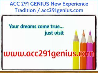 ACC 291 GENIUS New Experience Tradition / acc291genius.com