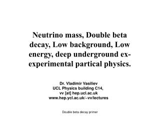 Neutrino mass, Double beta decay, Low background, Low energy, deep underground ex-experimental partical physics.