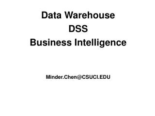 Data Warehouse DSS Business Intelligence Minder.Chen@CSUCI.EDU