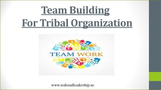 Importance Of Team Building For The Tribal Organization