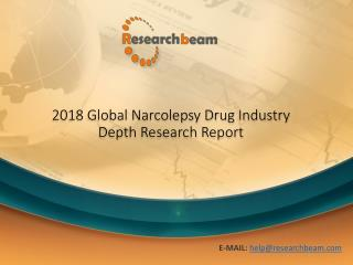 2018 Global Narcolepsy Drug Industry Depth Size,Status and Forecast