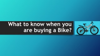 What to know when you are buying a Bike?