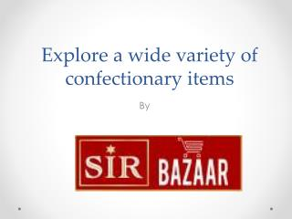 Explore a wide variety of confectionary items