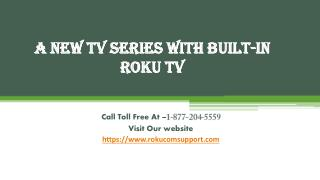 A New TV Series With Built-In Roku TV call toll Free 1-877-204-5559