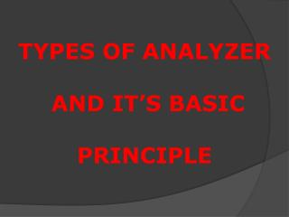 TYPES OF ANALYZER   AND IT S BASIC   PRINCIPLE