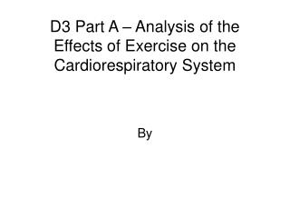 D3 Part A   Analysis of the Effects of Exercise on the Cardiorespiratory System