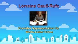 Lorraine Gauli-Rufo- Provides Representation for White-Collar Crime