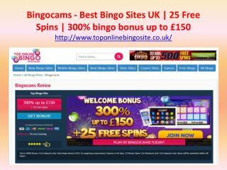 Bingocams - Best Bingo Sites UK | 25 Free Spins | 300% bingo bonus up to £150