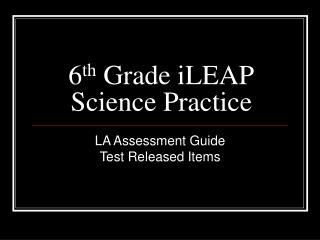 6 th  Grade iLEAP Science Practice