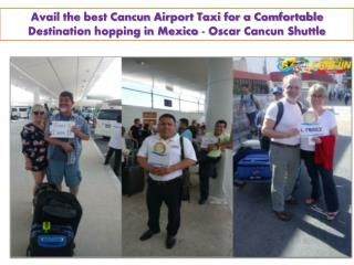 Avail the best Cancun Airport Taxi for a Comfortable Destination hopping in Mexico - Oscar Cancun Shuttle