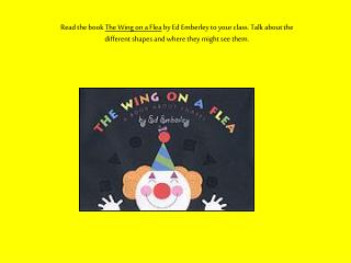 Read the book  The Wing on a Flea  by Ed Emberley to your class. Talk about the different shapes and where they might se