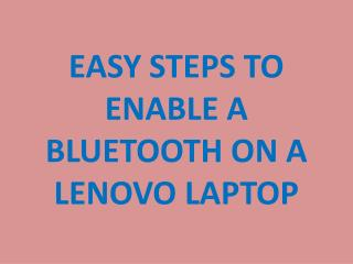 Easy steps to enable a Bluetooth on a Lenovo Laptop