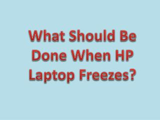 What Should Be Done When HP Laptop Freezes?