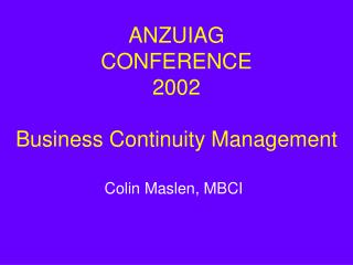 ANZUIAG  CONFERENCE 2002 Business Continuity Management