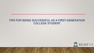 TIPS FOR BEING SUCCESSFUL AS A FIRST-GENERATION COLLEGE STUDENT