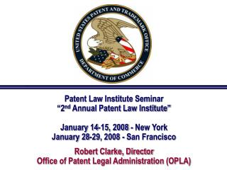 Patent Law Institute Seminar  2nd Annual Patent Law Institute    January 14-15, 2008 - New York January 28-29, 2008 - Sa