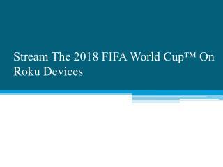"Stream the 2018 FIFA World Cupâ""¢ on Roku devices"