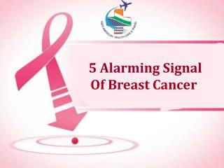 5 Alarming Signal Of Breast Cancer