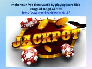 Make your free time worth by playing incredible range of Bingo Games