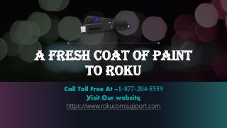 A Fresh Coat Of Paint To Roku call Toll Free - 1-877-204-5559