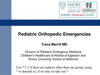 Pediatric Orthopedic Emergencies Tracy Merrill MD