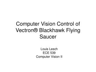 Computer Vision Control of Vectron® Blackhawk Flying Saucer