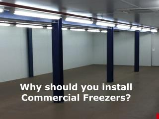 Why Should you Install Commercial Freezers ?