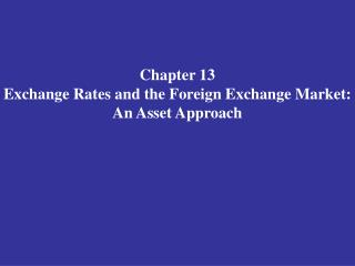 Chapter 13 Exchange Rates and the Foreign Exchange Market: An Asset Approach