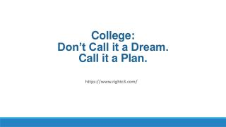 College:Don't Call it a Dream. Call it a Plan. College Admissions Help.