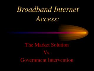 Broadband Internet Access: