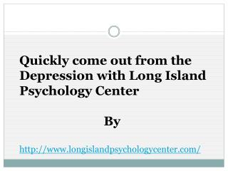 Quickly come out from the Depression with Long Island Psychology Center