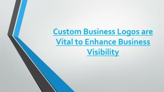 Custom Business Logos are Vital to Enhance Business Visibility