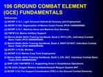 106 GROUND COMBAT ELEMENT GCE FUNDAMENTALS