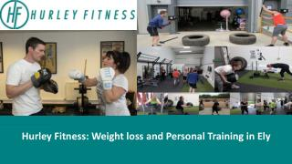 Hurley Fitness: Weight loss and Personal Training in Ely