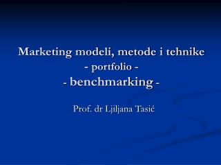 Marketing modeli, metode i tehnike  -  portfolio - -  benchmarking  -