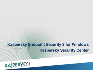 Kaspersky  Endpoint Security 8  for Windows Kaspersky Security  Center
