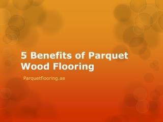 5 Benefits of Parquet Wood Flooring