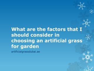 What are the factors that I should consider in choosing an artificial grass for garden