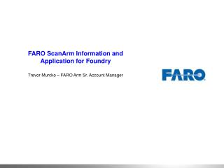 FARO ScanArm Information and Application for Foundry  Trevor Murcko   FARO Arm Sr. Account Manager