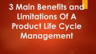 Benefits and Limitations Of A Product Life Cycle Management