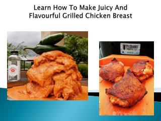 Learn How To Make Juicy And Flavourful Grilled Chicken Breast