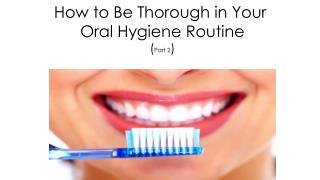 How to Be Thorough in Your Oral Hygiene Routine (Part 2)
