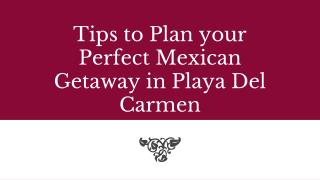 Tips to Plan your Perfect Mexican Getaway in Playa Del Carmen