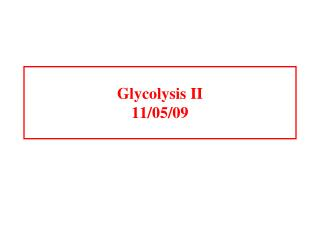 Glycolysis II 11/05/09
