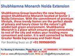 Noida extension new Apartments Shubhkamna Monarch