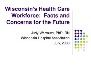 Wisconsin s Health Care Workforce:  Facts and Concerns for the Future